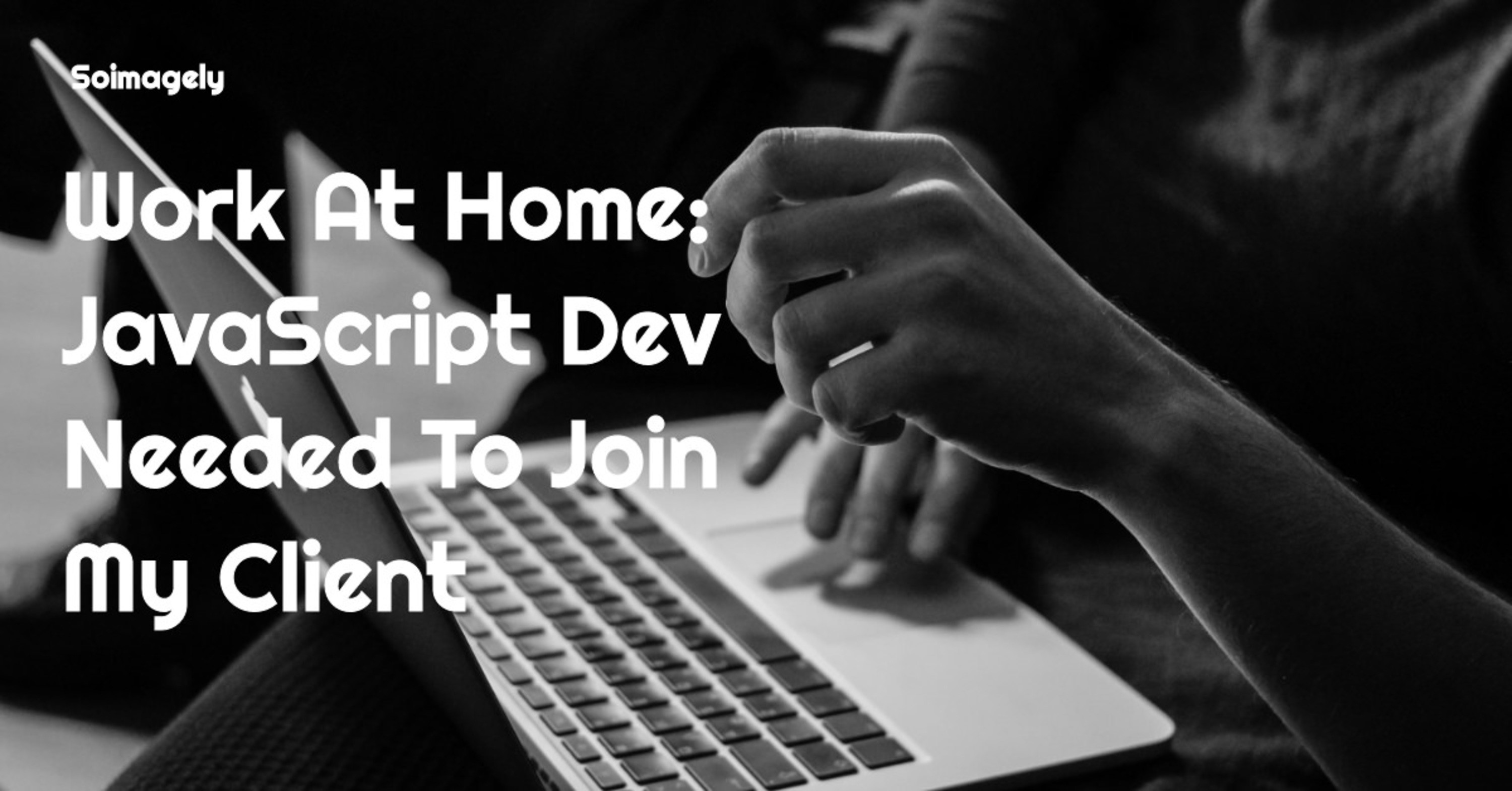 Work at Home: Javascript Dev Needed to Join my Client