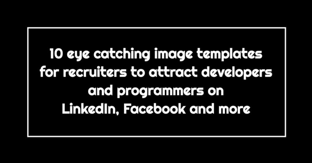10 eye catching image templates for recruiters to attract developers and programmers on LinkedIn, Facebook and more